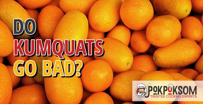 Do Kumquats Go Bad Go Bad