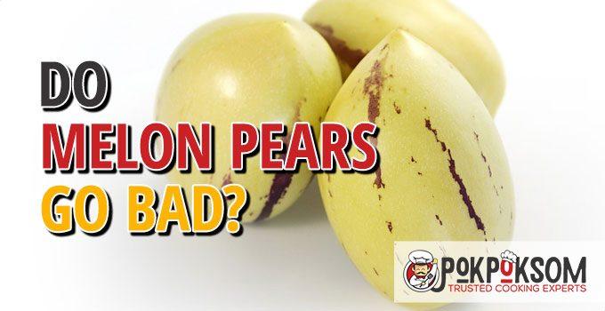 Do Melon Pears Go Bad
