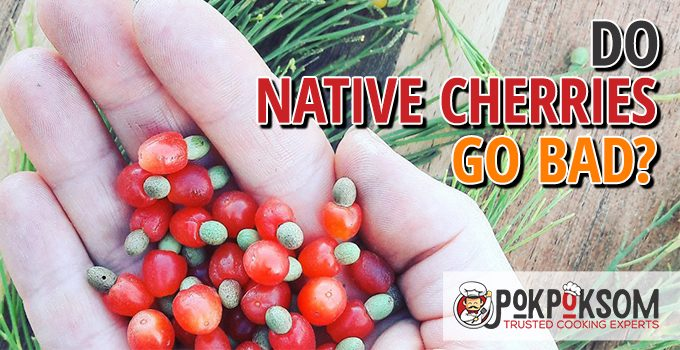 Do Native Cherries Go Bad