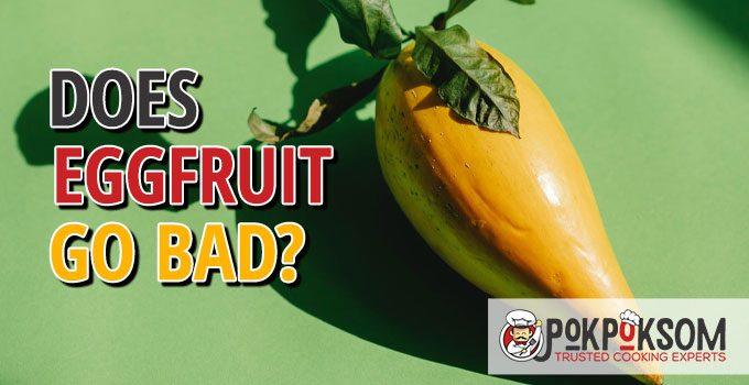Does Eggfruit Go Bad