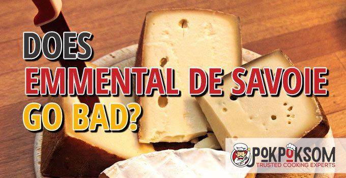 Does Emmental De Savoie Go Bad