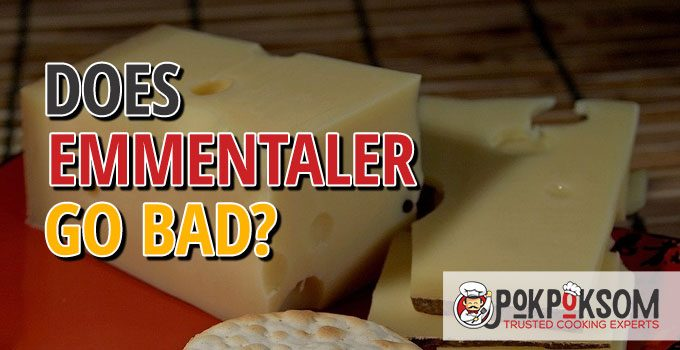 Does Emmentaler Go Bad
