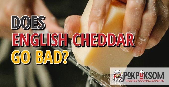 Does English Cheddar Go Bad