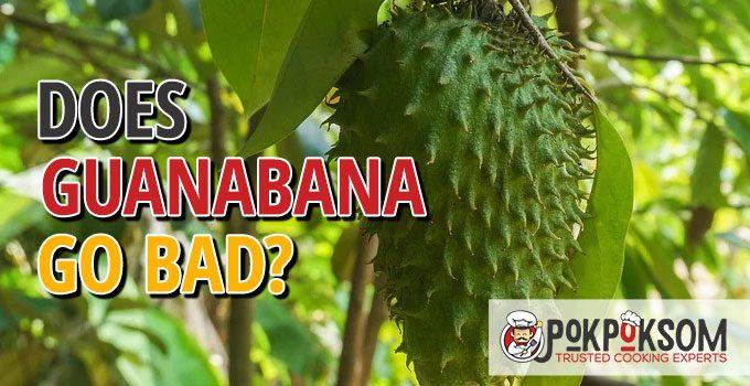 Does Guanabana Go Bad