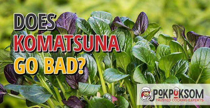 Does Komatsuna Go Bad
