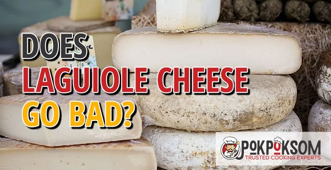Does Laguiole Cheese Go Bad