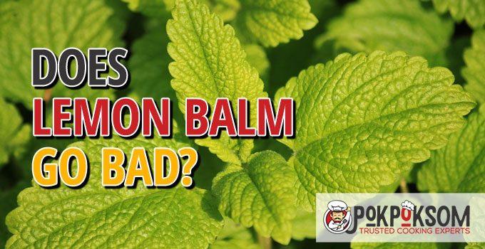 Does Lemon Balm Go Bad