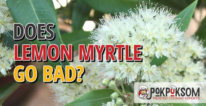 Does Lemon Myrtle Go Bad