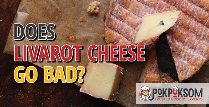 Does Livarot Cheese Go Bad