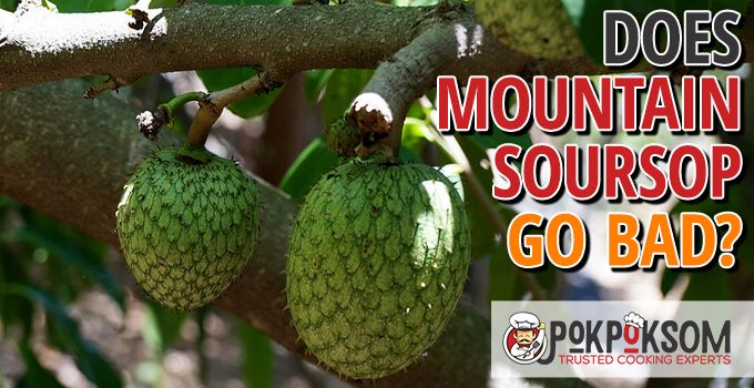 Does Mountain Soursop Go Bad