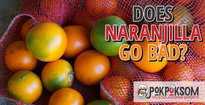 Does Naranjilla Go Bad