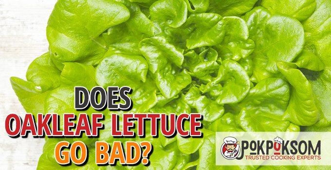 Does Oakleaf Lettuce Go Bad