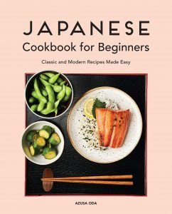 Japanese Cookbook For Beginners By Azusa Oda