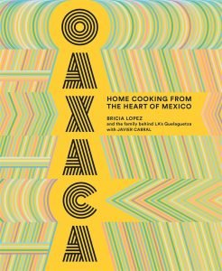 Oaxaca Home Cooking From The Heart Of Mexico By B. Lopez And j.cabral