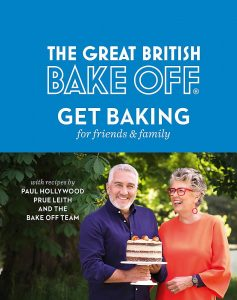 The Great British Bake Off Get Baking For Friends And Family By Paul Hollywood, Prue Leith And The Bakeoff Team