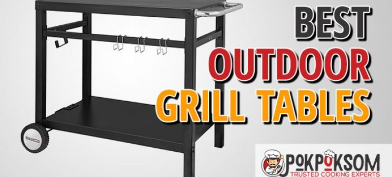 Best Outdoor Grill Tables
