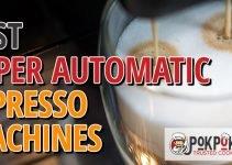 5 Best Super Automatic Espresso Machines (Reviews Updated 2021)