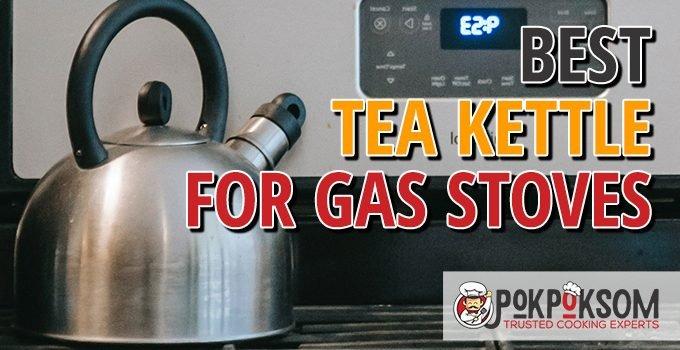 Best Tea Kettle For Gas Stoves