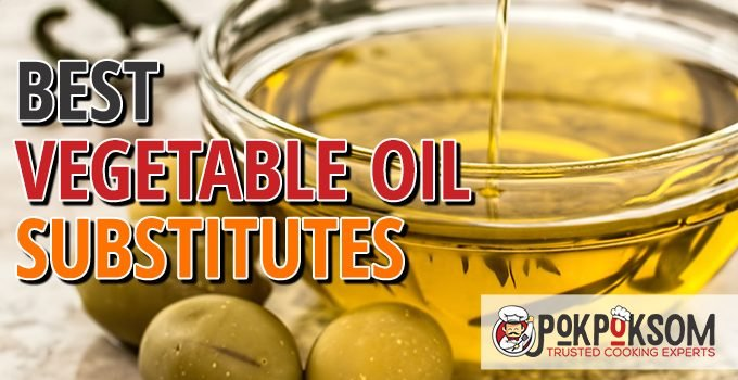 Best Vegetable Oil Substitutes