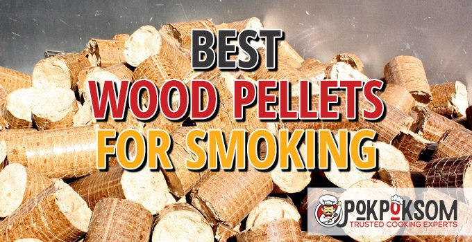 Best Wood Pellets For Smoking