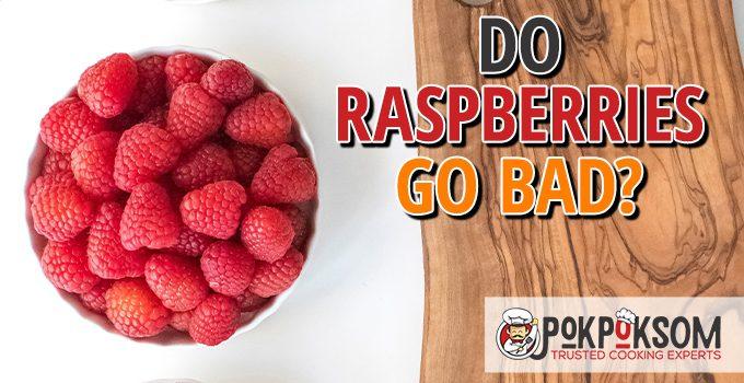 Do Raspberries Go Bad