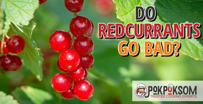 Do Redcurrants Go Bad