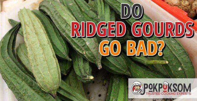 Do Ridged Gourds Go Bad