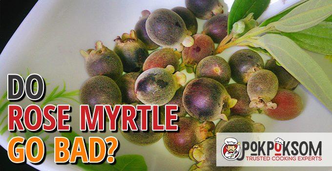 Do Rose Myrtle Go Bad