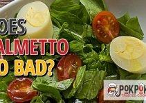 Does Palmetto Go Bad?
