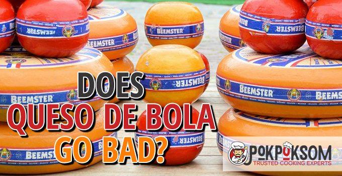 Does Queso De Bola Go Bad