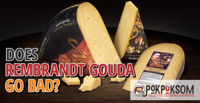 Does Rembrandt Gouda Go Bad