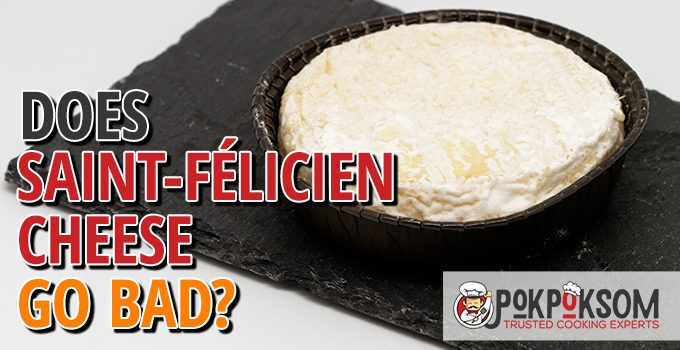 Does Saint Felicien Cheese Go Bad