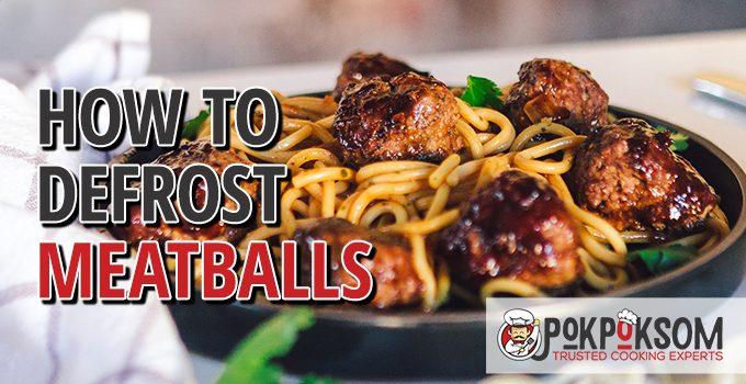 How To Defrost Meatballs