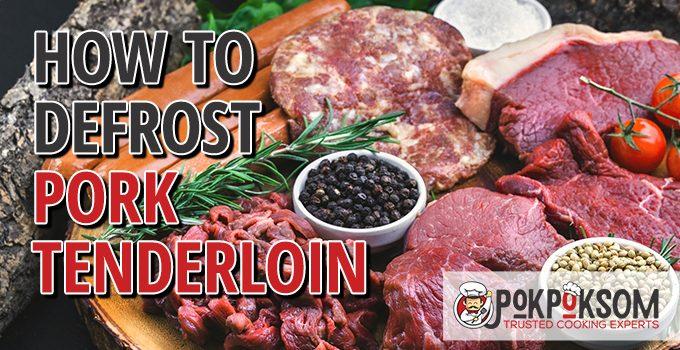 How To Defrost Pork Tenderloin