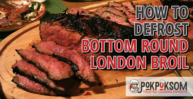 How To Defrost Bottom Round London Broil