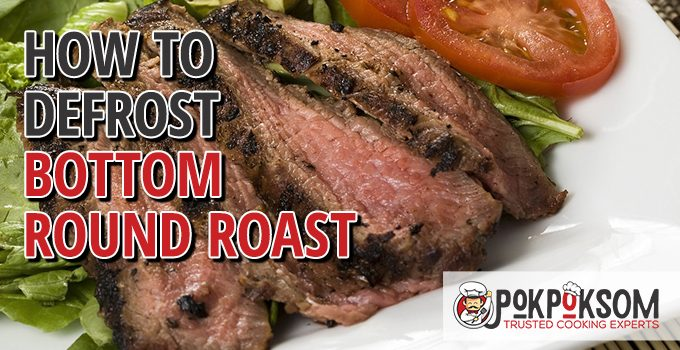 How To Defrost Bottom Round Roast