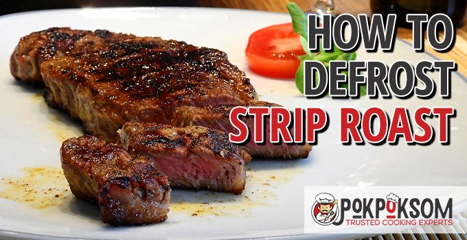 How To Defrost Strip Roast