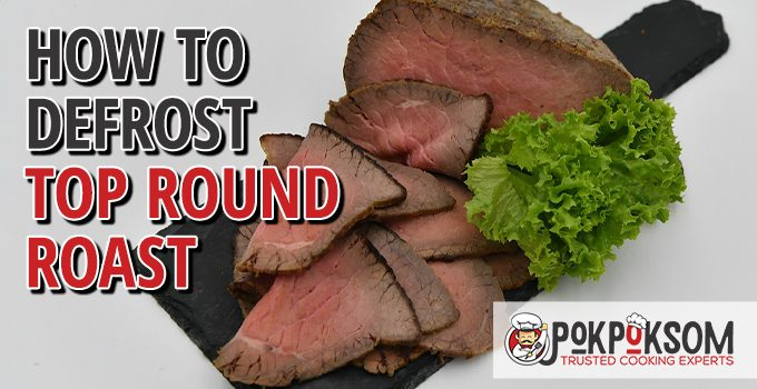 How To Defrost Top Round Roast