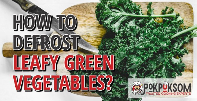 How To Defrost Leafy Green Vegetables