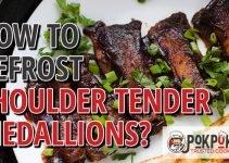 How To Defrost Shoulder Tender Medallion?