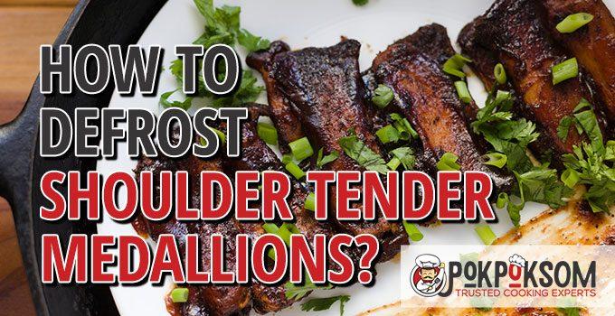 How To Defrost Shoulder Tender Medallions