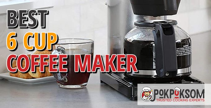 Best 6 Cup Coffee Maker
