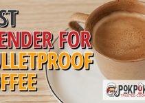5 Best Blenders for Bulletproof Coffee (Reviews Updated 2021)