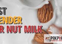5 Best Blenders for Nut Milk (Reviews Updated 2021)