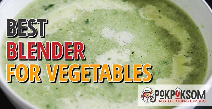 Best Blender For Vegetables
