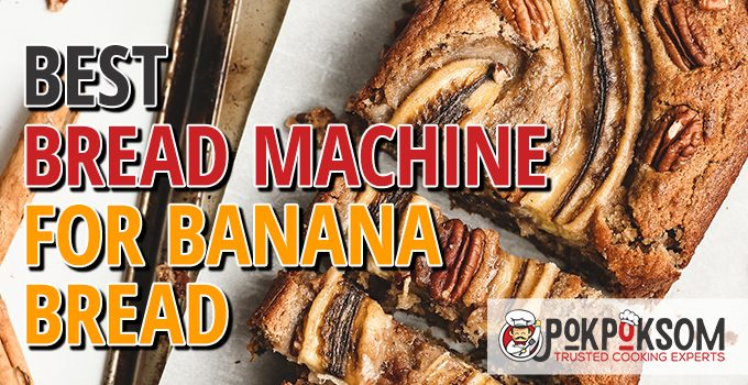 Best Bread Machine For Banana Bread