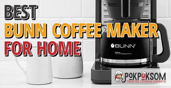 Best Bunn Coffee Maker For Home