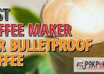 5 Best Coffee Makers for Bulletproof Coffee (Reviews Updated 2021)