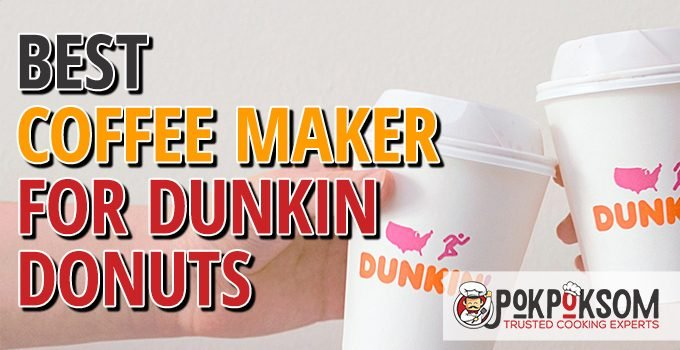 Best Coffee Maker For Dunkin Donuts