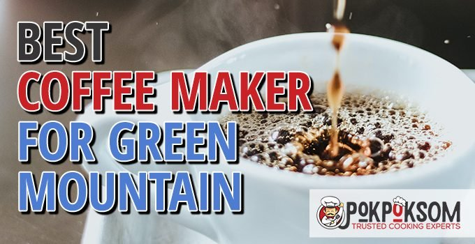 Best Coffee Maker For Green Mountain